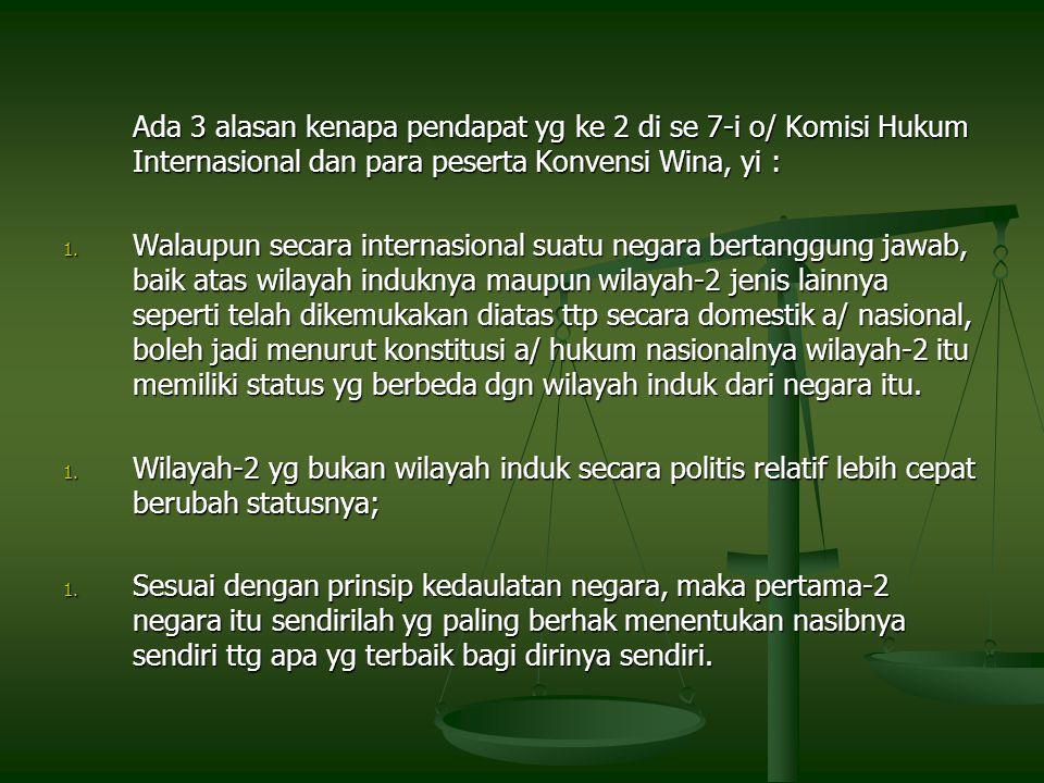 Ada 3 alasan kenapa pendapat yg ke 2 di se 7-i o/ Komisi Hukum Internasional dan para peserta Konvensi Wina, yi : 1. Walaupun secara internasional sua