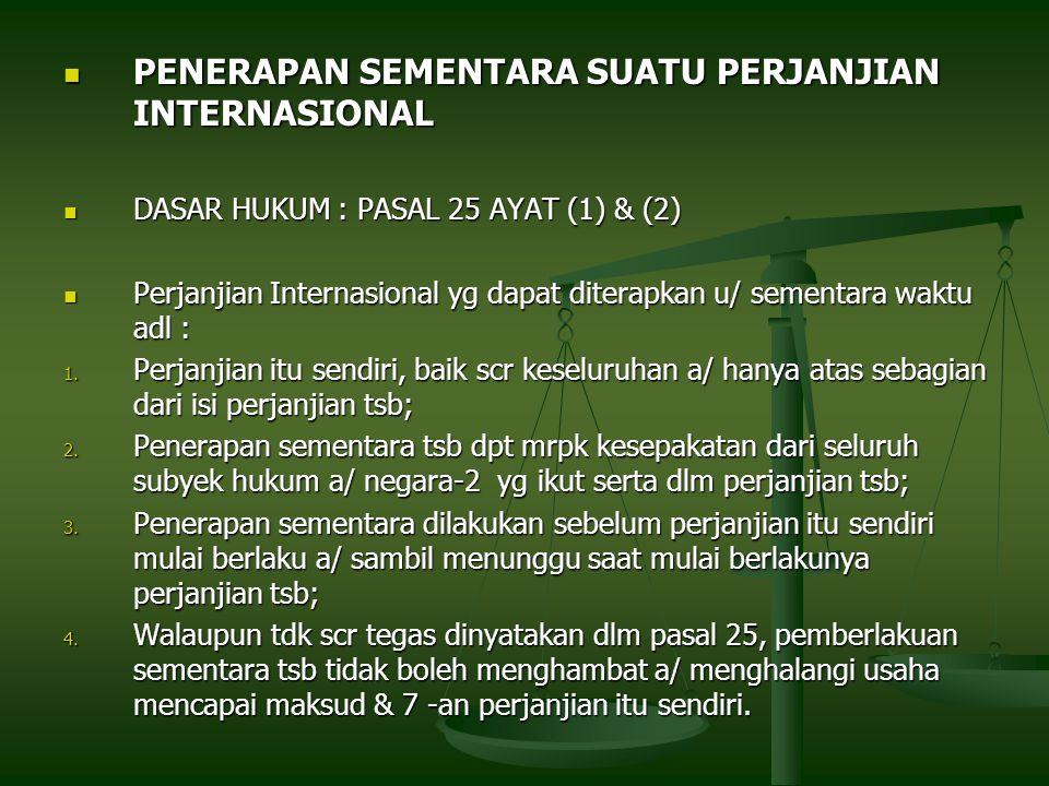 PENERAPAN SEMENTARA SUATU PERJANJIAN INTERNASIONAL PENERAPAN SEMENTARA SUATU PERJANJIAN INTERNASIONAL DASAR HUKUM : PASAL 25 AYAT (1) & (2) DASAR HUKU
