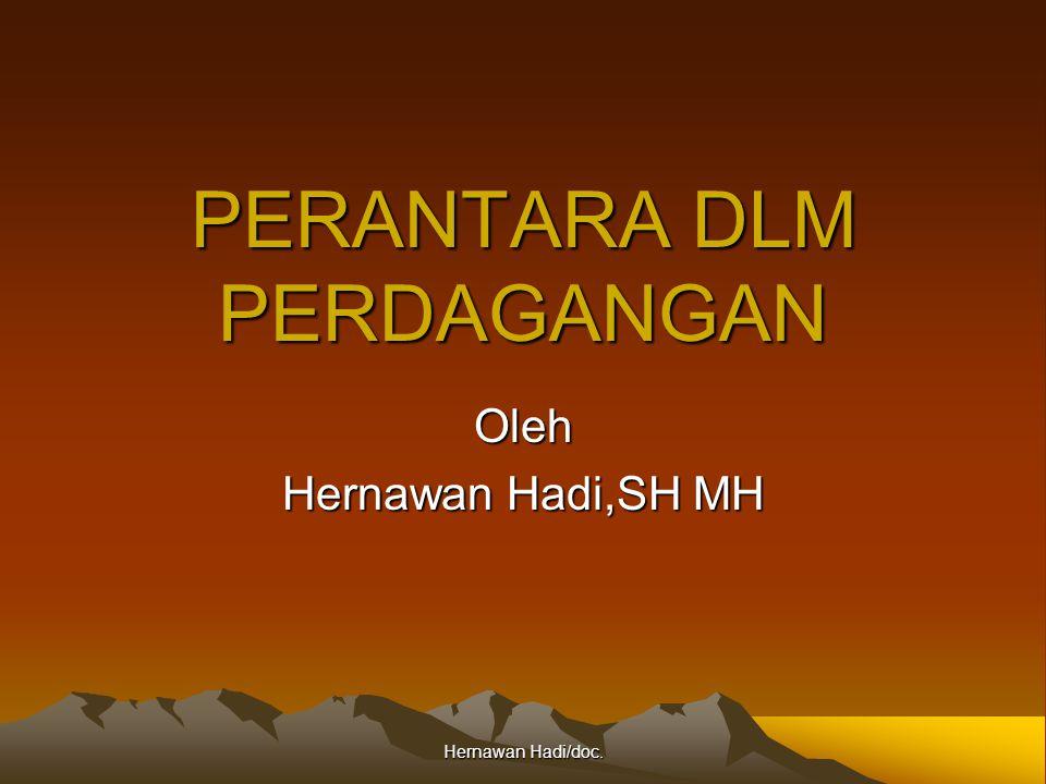 Hernawan Hadi/doc. PERANTARA DLM PERDAGANGAN Oleh Hernawan Hadi,SH MH