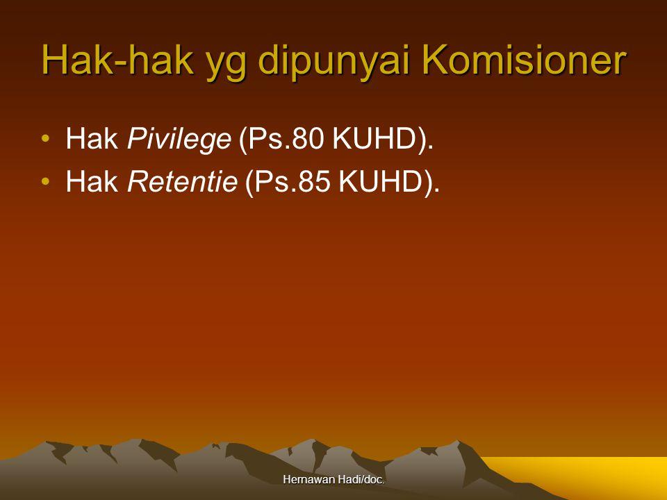 Hernawan Hadi/doc. Hak-hak yg dipunyai Komisioner Hak Pivilege (Ps.80 KUHD). Hak Retentie (Ps.85 KUHD).
