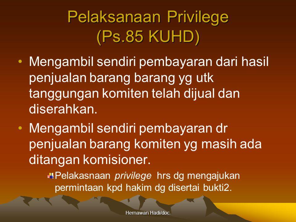 Hernawan Hadi/doc. Pelaksanaan Privilege (Ps.85 KUHD) Mengambil sendiri pembayaran dari hasil penjualan barang barang yg utk tanggungan komiten telah