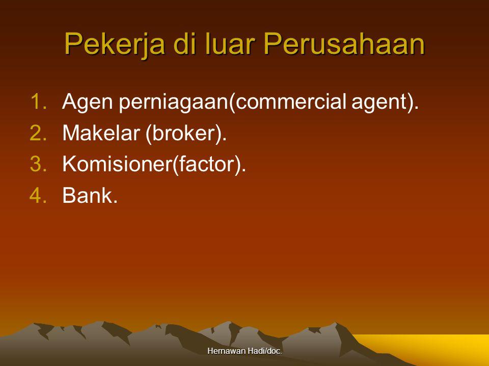 Hernawan Hadi/doc. Pekerja di luar Perusahaan 1.Agen perniagaan(commercial agent). 2.Makelar (broker). 3.Komisioner(factor). 4.Bank.