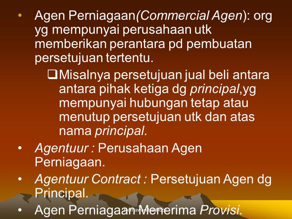 Hernawan Hadi/doc. Agen Perniagaan(Commercial Agen): org yg mempunyai perusahaan utk memberikan perantara pd pembuatan persetujuan tertentu.  Misalny