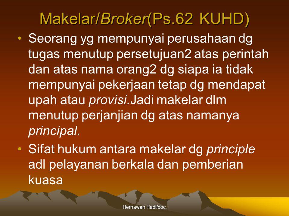 Hernawan Hadi/doc. Makelar/Broker(Ps.62 KUHD) Seorang yg mempunyai perusahaan dg tugas menutup persetujuan2 atas perintah dan atas nama orang2 dg siap
