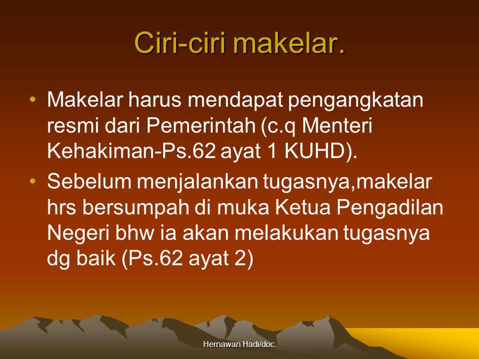 Hernawan Hadi/doc. Ciri-ciri makelar. Makelar harus mendapat pengangkatan resmi dari Pemerintah (c.q Menteri Kehakiman-Ps.62 ayat 1 KUHD). Sebelum men