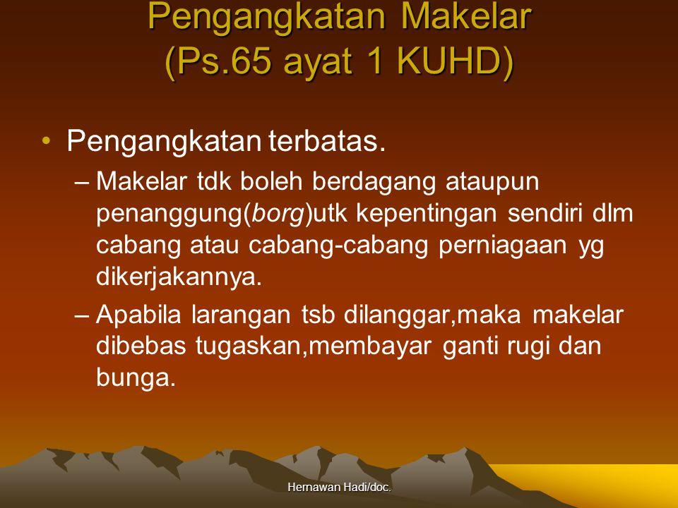 Hernawan Hadi/doc. Pengangkatan Makelar (Ps.65 ayat 1 KUHD) Pengangkatan terbatas. –Makelar tdk boleh berdagang ataupun penanggung(borg)utk kepentinga