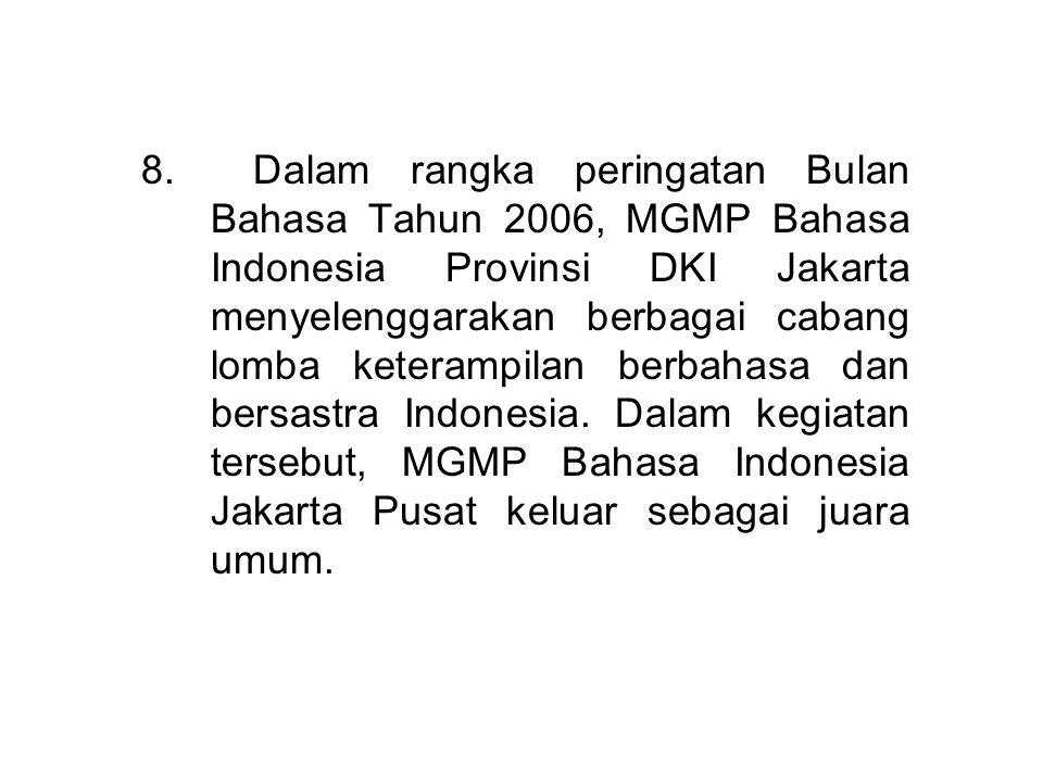8. Dalam rangka peringatan Bulan Bahasa Tahun 2006, MGMP Bahasa Indonesia Provinsi DKI Jakarta menyelenggarakan berbagai cabang lomba keterampilan ber