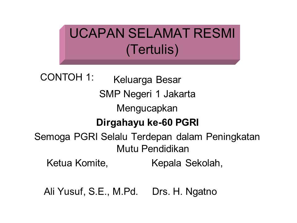 UCAPAN SELAMAT RESMI (Tertulis) Keluarga Besar SMP Negeri 1 Jakarta Mengucapkan Dirgahayu ke-60 PGRI Semoga PGRI Selalu Terdepan dalam Peningkatan Mut