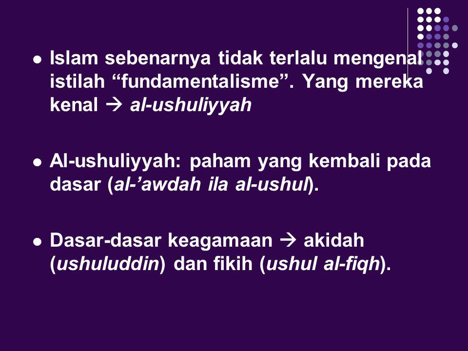 Islam sebenarnya tidak terlalu mengenal istilah fundamentalisme .
