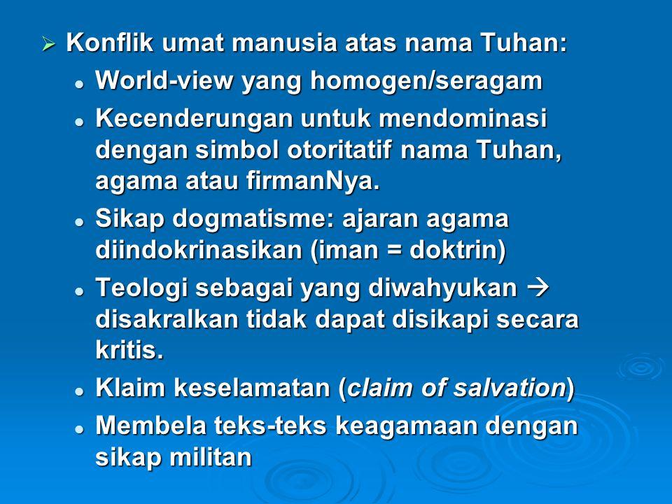  Konflik umat manusia atas nama Tuhan: World-view yang homogen/seragam World-view yang homogen/seragam Kecenderungan untuk mendominasi dengan simbol otoritatif nama Tuhan, agama atau firmanNya.