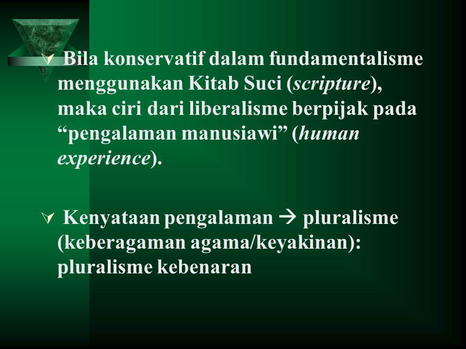 " Bila konservatif dalam fundamentalisme menggunakan Kitab Suci (scripture), maka ciri dari liberalisme berpijak pada ""pengalaman manusiawi"" (human ex"