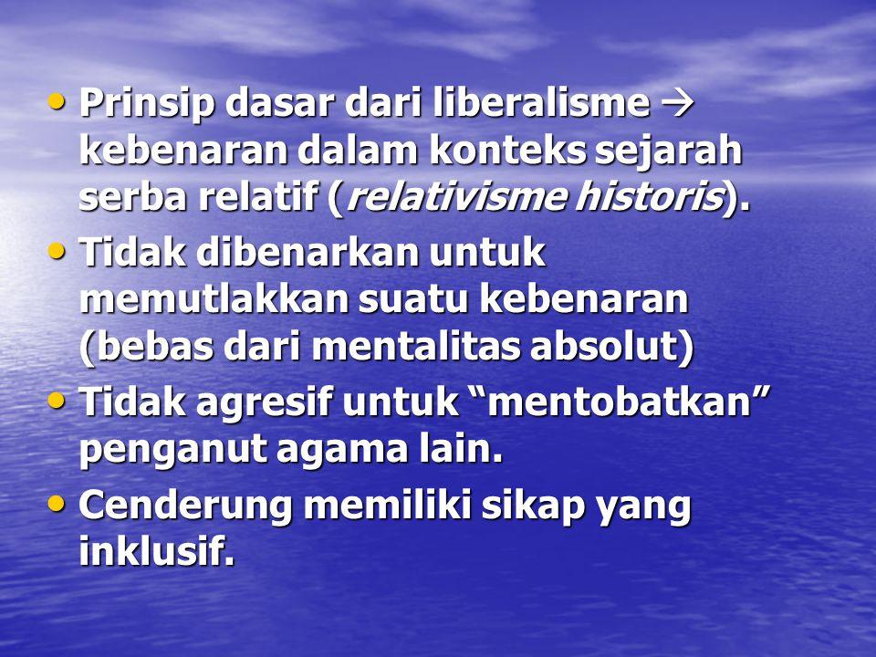 Prinsip dasar dari liberalisme  kebenaran dalam konteks sejarah serba relatif (relativisme historis). Prinsip dasar dari liberalisme  kebenaran dala