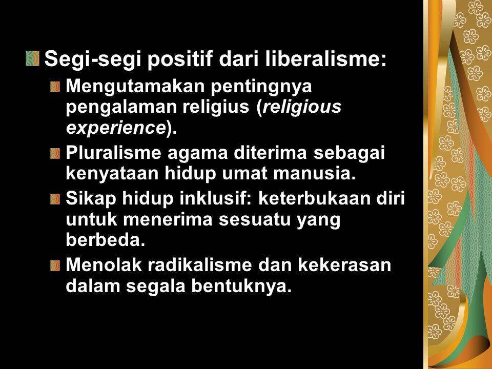 Segi-segi positif dari liberalisme: Mengutamakan pentingnya pengalaman religius (religious experience). Pluralisme agama diterima sebagai kenyataan hi