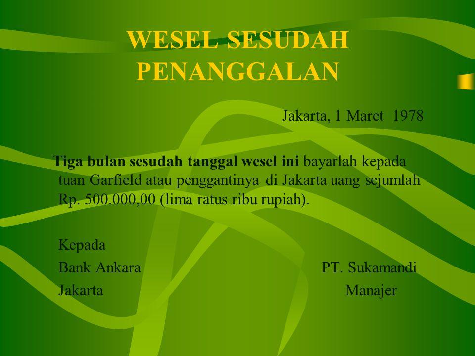 WESEL PENANGGALAN Jakarta, 1 Maret 2004 Pada tanggal 15 Maret 2004 bayarlah surat wesel ini kepada tuan Zidan atau penggantinya di Jakarta uang sejumlah Rp.