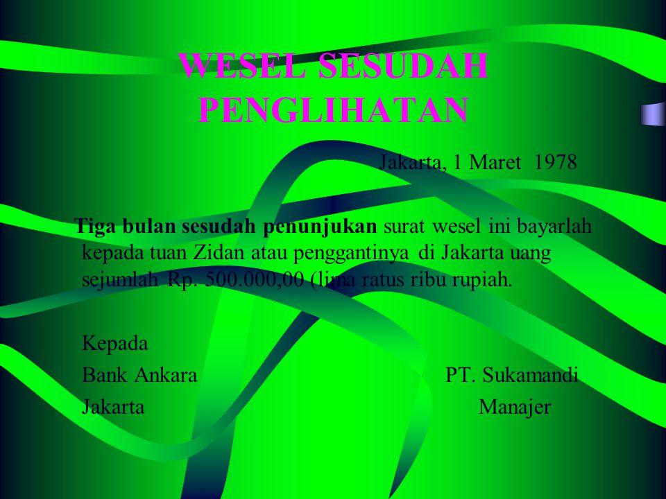 WESEL ATAS PENGLIHATAN Jakarta, 1 Maret 2004 Atas penunjukan dan penyerahan wesel ini bayarlah kepada tuan TROY atau penggantinya di Jakarta uang seju