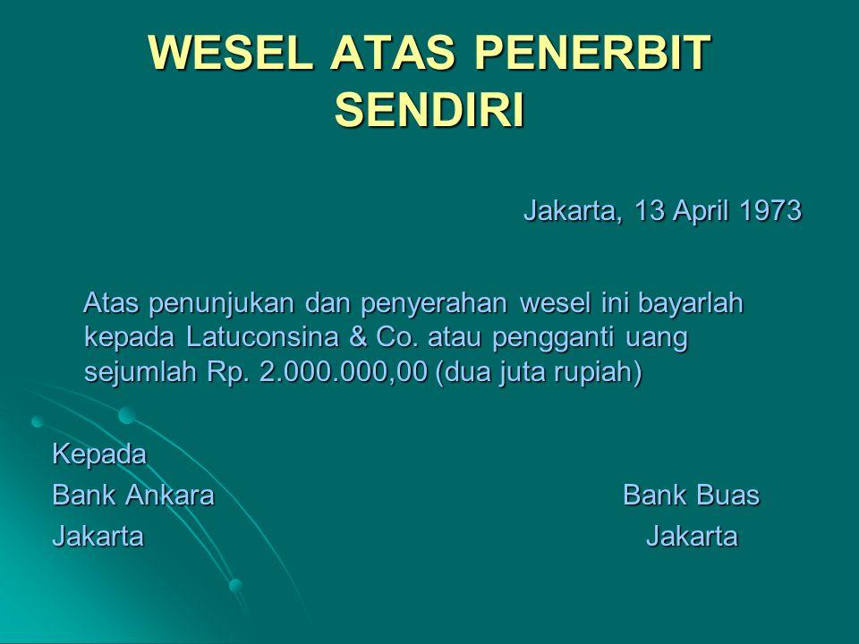 WESEL ATAS PENGGANTI PENERBIT J akarta, 8 Maret 1977 J akarta, 8 Maret 1977 Atas penunjukan dan penyerahan surat wesel ini bayarlah kepada KAMI SENDIRI atau penggantinya di Jakarta uang sejumlah Rp.