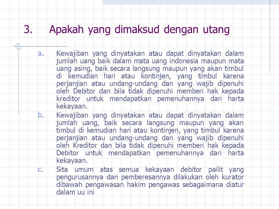 3.Apakah yang dimaksud dengan utang a. Kewajiban yang dinyatakan atau dapat dinyatakan dalam jumlah uang baik dalam mata uang indonesia maupun mata ua