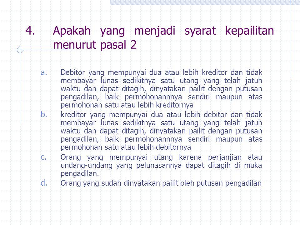 4.Apakah yang menjadi syarat kepailitan menurut pasal 2 a. Debitor yang mempunyai dua atau lebih kreditor dan tidak membayar lunas sedikitnya satu uta