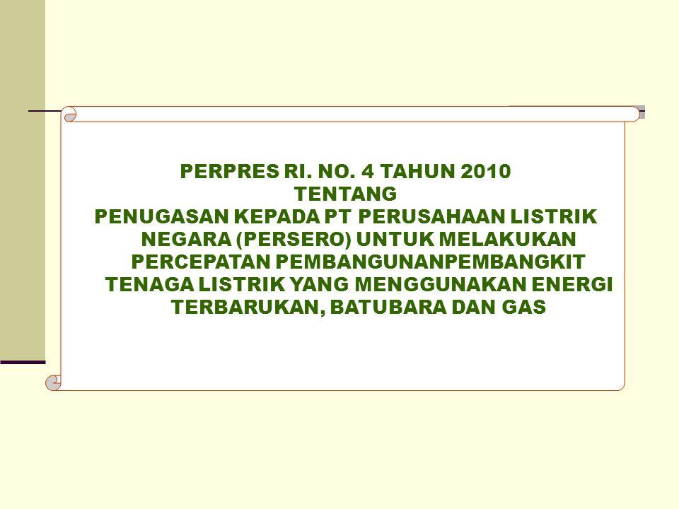 PERPRES RI. NO. 4 TAHUN 2010 TENTANG PENUGASAN KEPADA PT PERUSAHAAN LISTRIK NEGARA (PERSERO) UNTUK MELAKUKAN PERCEPATAN PEMBANGUNANPEMBANGKIT TENAGA L