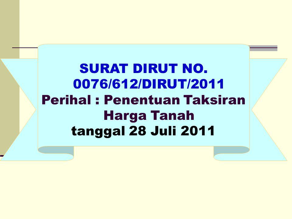 SURAT DIRUT NO. 0076/612/DIRUT/2011 Perihal : Penentuan Taksiran Harga Tanah tanggal 28 Juli 2011