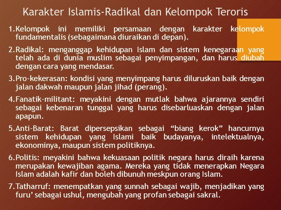 Karakter Islamis-Radikal dan Kelompok Teroris 1.Kelompok ini memiliki persamaan dengan karakter kelompok fundamentalis (sebagaimana diuraikan di depan