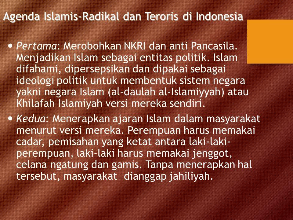Agenda Islamis-Radikal dan Teroris di Indonesia Pertama: Merobohkan NKRI dan anti Pancasila. Menjadikan Islam sebagai entitas politik. Islam difahami,