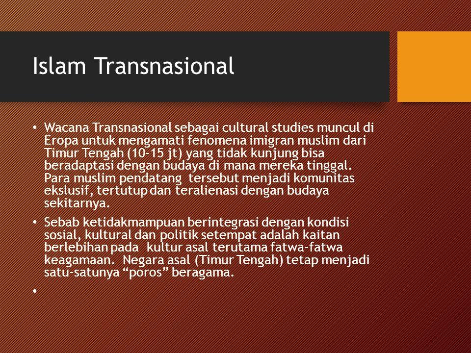 Islam Transnasional Wacana Transnasional sebagai cultural studies muncul di Eropa untuk mengamati fenomena imigran muslim dari Timur Tengah (10-15 jt)