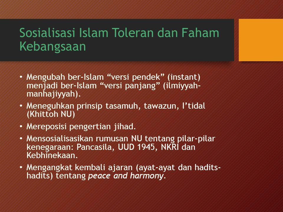 """Sosialisasi Islam Toleran dan Faham Kebangsaan Mengubah ber-Islam """"versi pendek"""" (instant) menjadi ber-Islam """"versi panjang"""" (ilmiyyah- manhajiyyah)."""