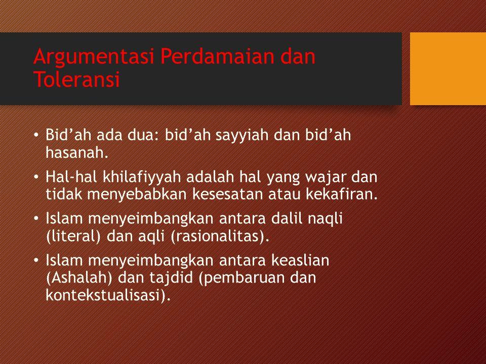 Argumentasi Perdamaian dan Toleransi Bid'ah ada dua: bid'ah sayyiah dan bid'ah hasanah. Hal-hal khilafiyyah adalah hal yang wajar dan tidak menyebabka