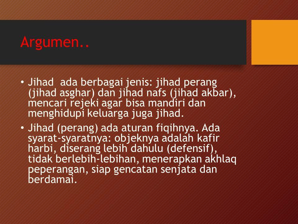 Argumen.. Jihad ada berbagai jenis: jihad perang (jihad asghar) dan jihad nafs (jihad akbar), mencari rejeki agar bisa mandiri dan menghidupi keluarga