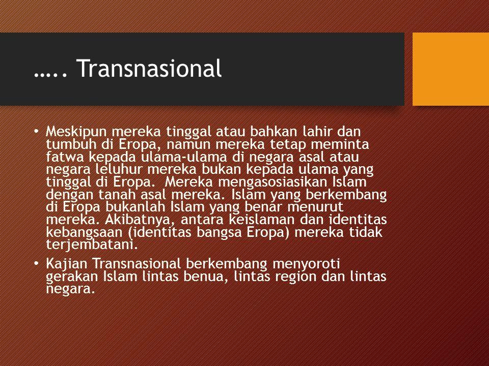 ….. Transnasional Meskipun mereka tinggal atau bahkan lahir dan tumbuh di Eropa, namun mereka tetap meminta fatwa kepada ulama-ulama di negara asal at