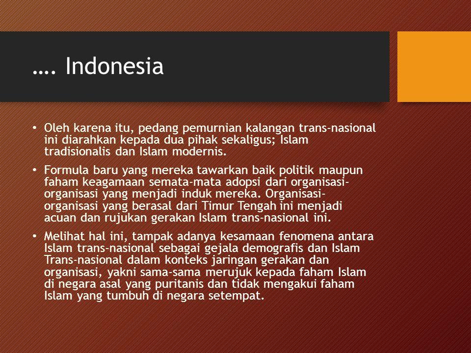 …. Indonesia Oleh karena itu, pedang pemurnian kalangan trans-nasional ini diarahkan kepada dua pihak sekaligus; Islam tradisionalis dan Islam moderni