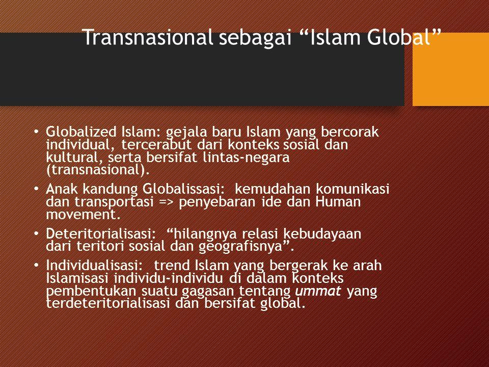 """Transnasional sebagai """"Islam Global"""" Globalized Islam: gejala baru Islam yang bercorak individual, tercerabut dari konteks sosial dan kultural, serta"""