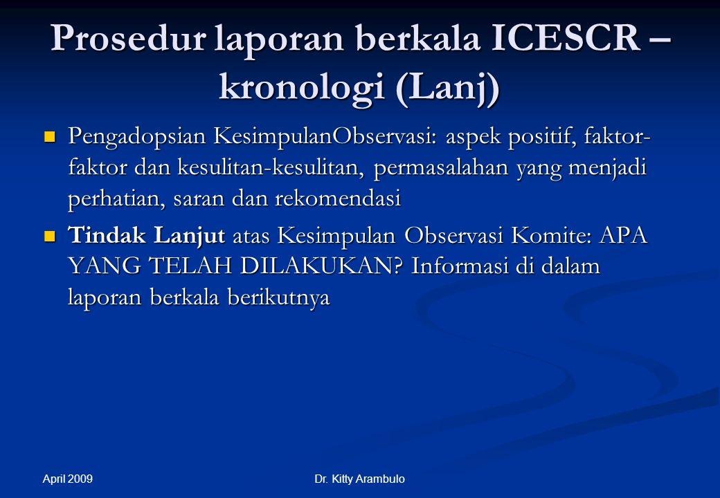 April 2009 Dr. Kitty Arambulo Prosedur laporan berkala ICESCR – kronologi (Lanj) Pemeriksaan laporan oleh Komite dalam suatu dialok yang konstruktif d