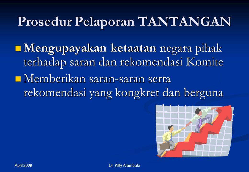 April 2009 Dr. Kitty Arambulo Prosedur laporan berkala ICESCR – kronologi (Lanj) Pengadopsian KesimpulanObservasi: aspek positif, faktor- faktor dan k