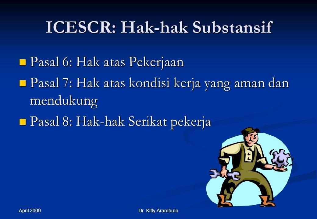 April 2009 Dr. Kitty Arambulo ICESCR: Umum Pasal 1: Hak untuk menentukan nasib sendiri Pasal 1: Hak untuk menentukan nasib sendiri Pasal 2(1): Perwuju