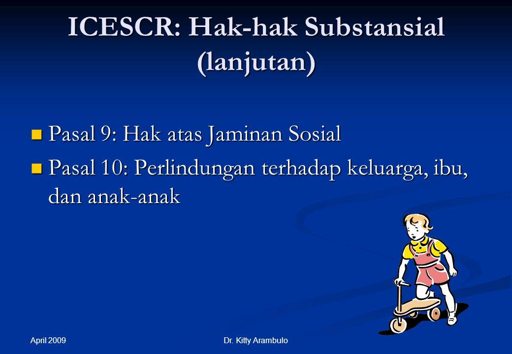 April 2009 Dr. Kitty Arambulo ICESCR: Hak-hak Substansif Pasal 6: Hak atas Pekerjaan Pasal 6: Hak atas Pekerjaan Pasal 7: Hak atas kondisi kerja yang