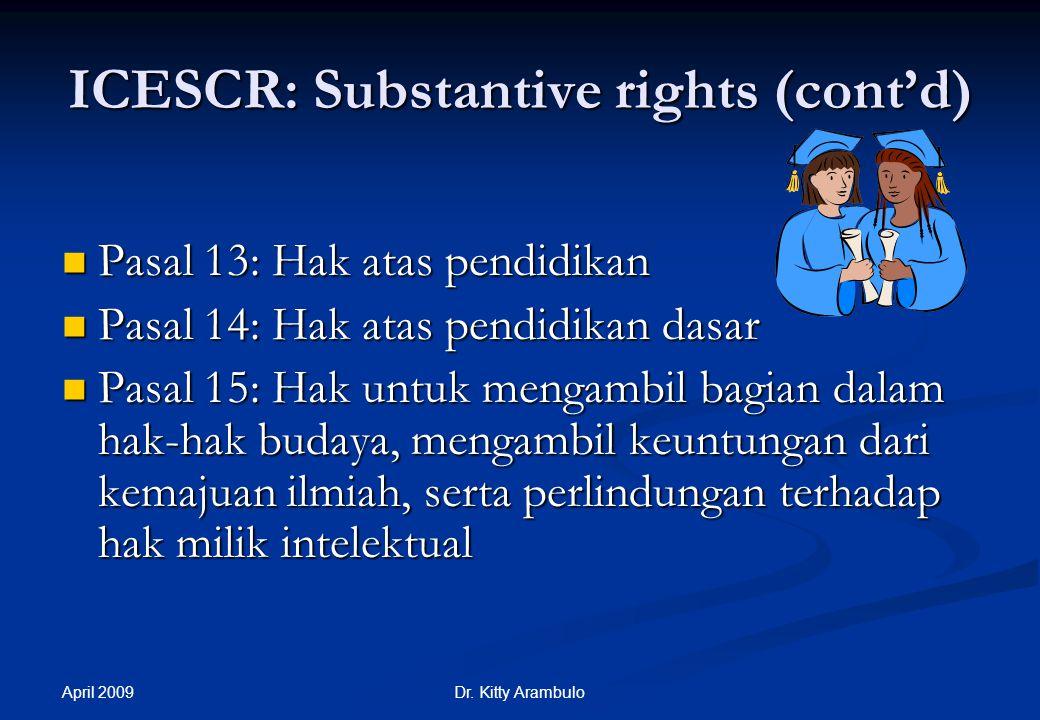 April 2009 Dr. Kitty Arambulo ICESCR: Substantive rights (cont'd) Pasal 11: Hak atas standar hidup yang layak, termasuk pangan, papan dan sandang Pasa