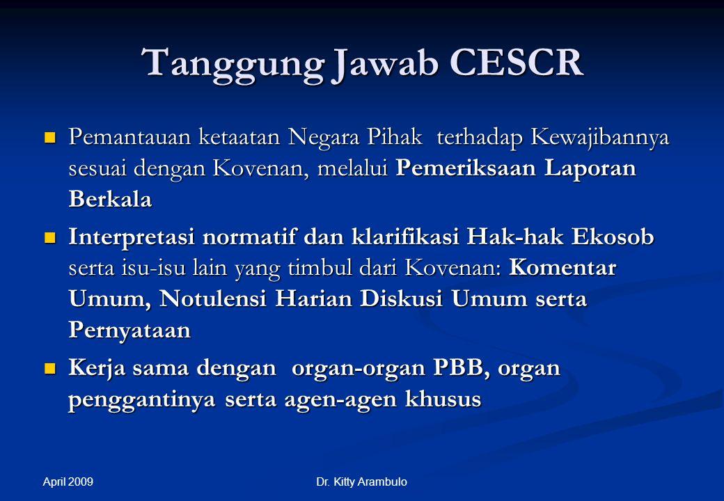 April 2009 Dr. Kitty Arambulo Komite Hak Ekosob (CESCR) Badan supervisi ICESCR: 18 anggota Badan supervisi ICESCR: 18 anggota Dibentuk oleh Dewan Ekon