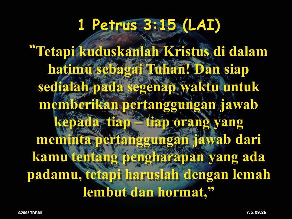 """©2003 TBBMI 7.5.09. 26 ©2003 TBBMI 7.5.09. 1 Petrus 3:15 (LAI) """" Tetapi kuduskanlah Kristus di dalam hatimu sebagai Tuhan! Dan siap sedialah pada sege"""