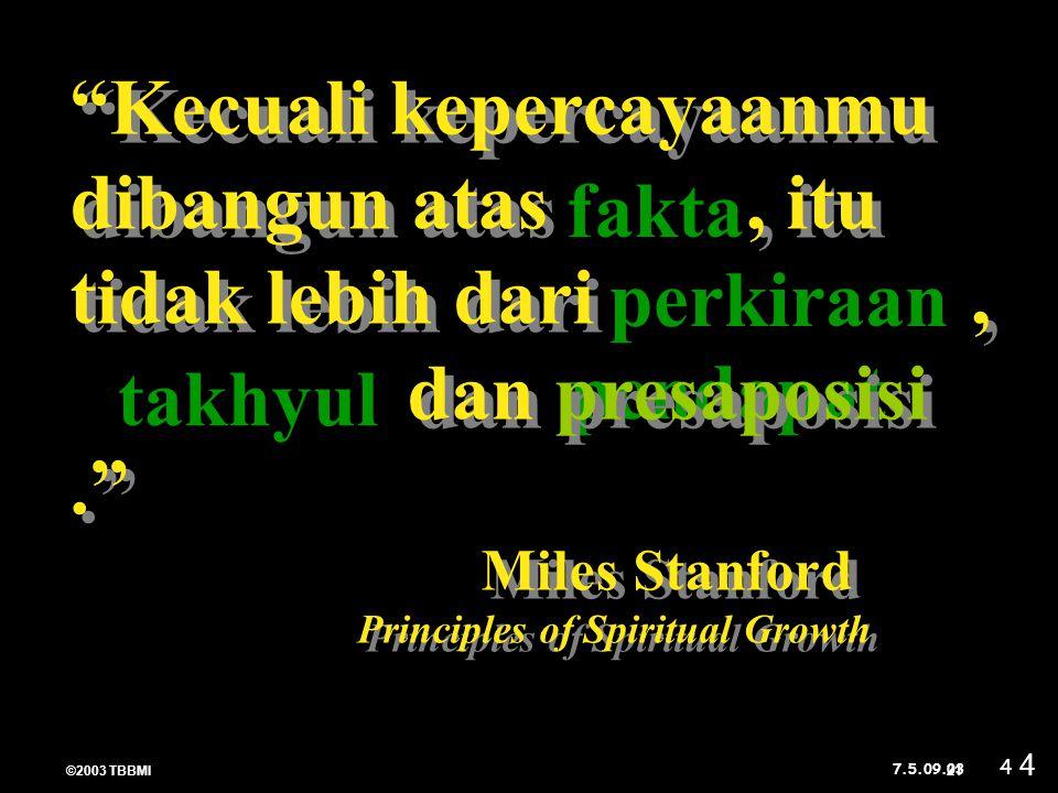 """©2003 TBBMI 7.5.09. 03 4 21 4 fakta perkiraan takhyul pendapat """"Kecuali kepercayaanmu dibangun atas, itu tidak lebih dari, dan presaposisi."""" Miles Sta"""
