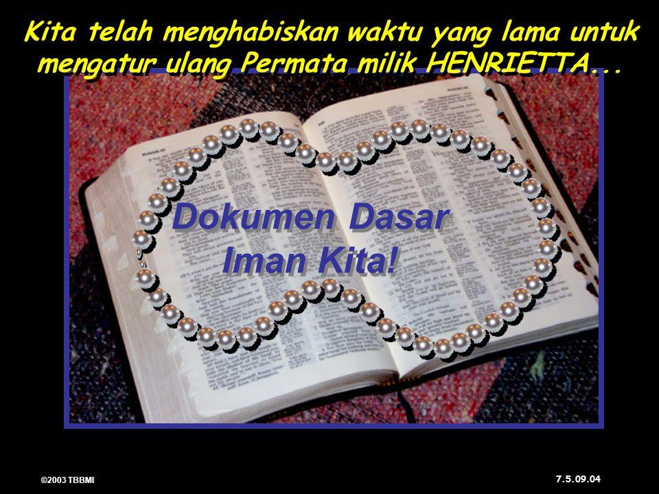 ©2003 TBBMI 7.5.09. 04 Dokumen Dasar Iman Kita. Dokumen Dasar Iman Kita.