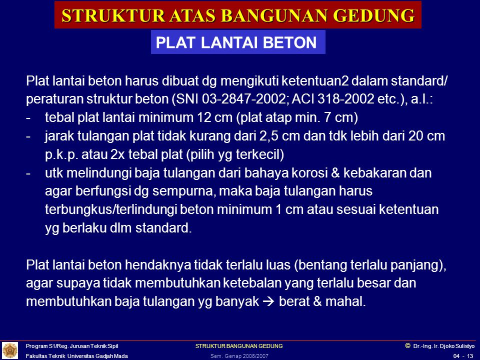 STRUKTUR ATAS BANGUNAN GEDUNG PLAT LANTAI BETON Plat lantai beton harus dibuat dg mengikuti ketentuan2 dalam standard/ peraturan struktur beton (SNI 0