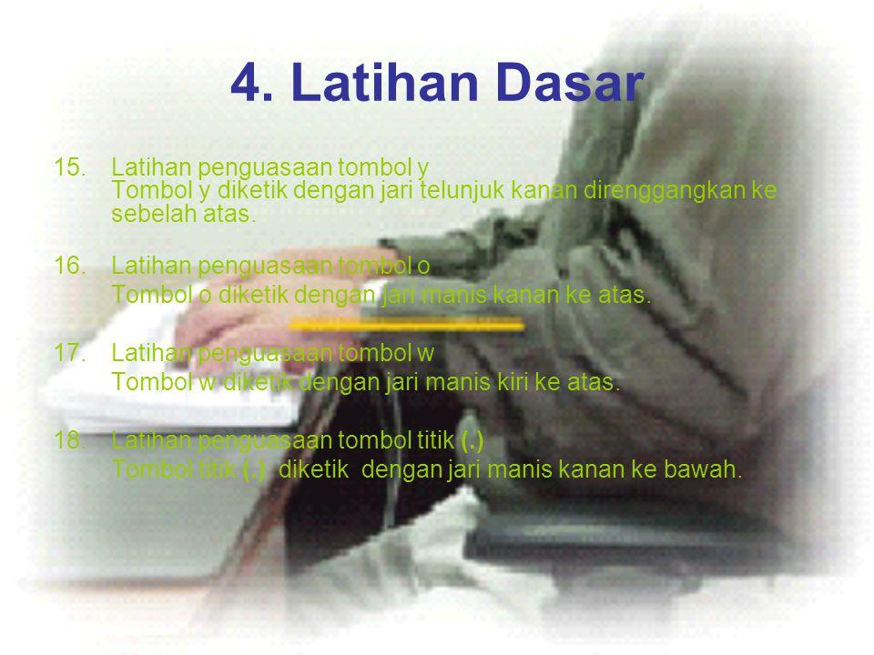 4. Latihan Dasar 15.Latihan penguasaan tombol y Tombol y diketik dengan jari telunjuk kanan direnggangkan ke sebelah atas. 16.Latihan penguasaan tombo