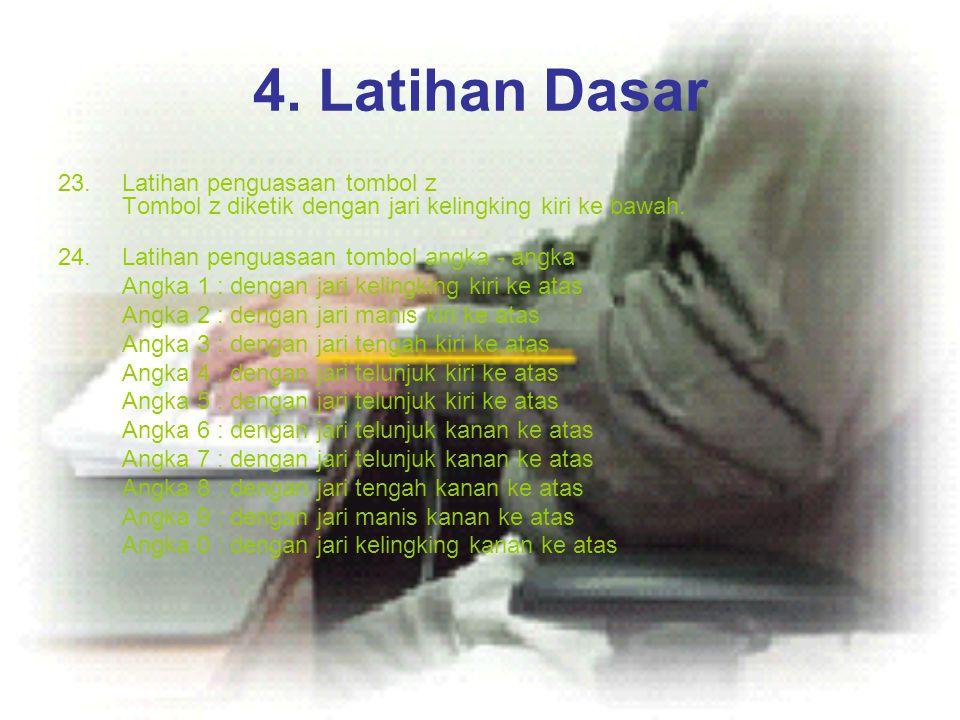 4. Latihan Dasar 23.Latihan penguasaan tombol z Tombol z diketik dengan jari kelingking kiri ke bawah. 24.Latihan penguasaan tombol angka - angka Angk