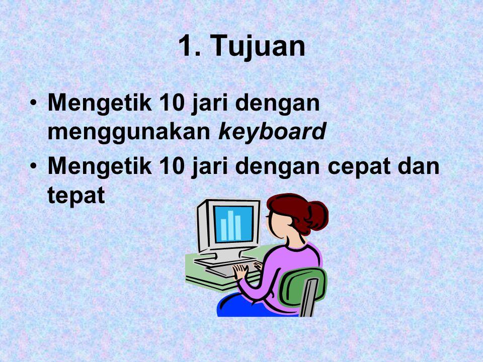 1. Tujuan Mengetik 10 jari dengan menggunakan keyboard Mengetik 10 jari dengan cepat dan tepat