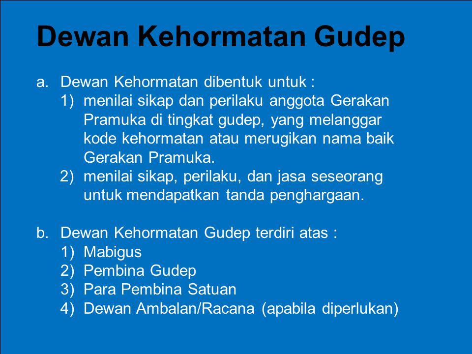 Dewan Kehormatan Gudep a.Dewan Kehormatan dibentuk untuk : 1)menilai sikap dan perilaku anggota Gerakan Pramuka di tingkat gudep, yang melanggar kode