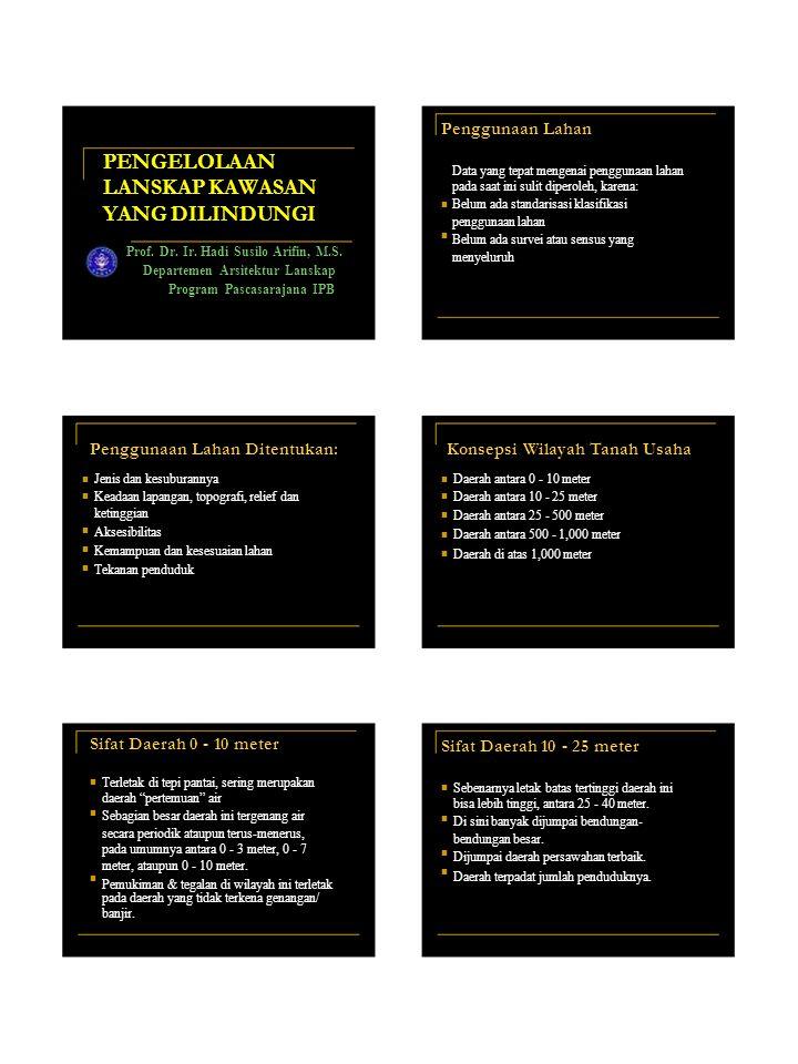 PENGELOLAAN LANSKAP KAWASAN YANG DILINDUNGI Prof. Dr. Ir. Hadi Susilo Arifin, M.S. Departemen Arsitektur Lanskap Program Pascasarajana IPB Penggunaan