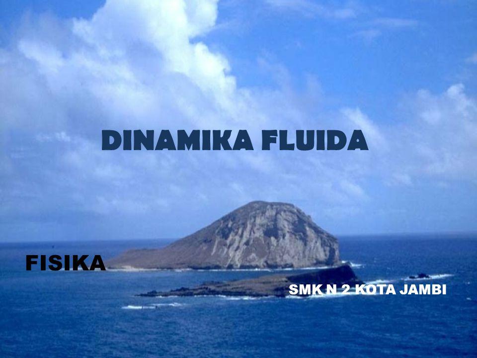 FISIKA SMK N 2 KOTA JAMBI DINAMIKA FLUIDA