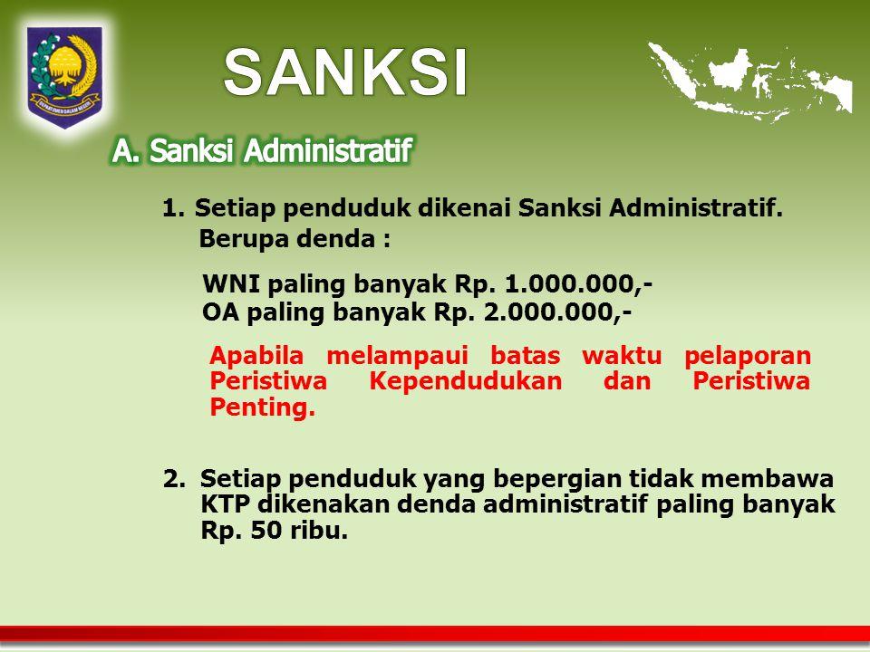1.Setiap penduduk dikenai Sanksi Administratif.